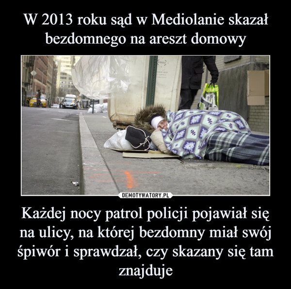 Każdej nocy patrol policji pojawiał się na ulicy, na której bezdomny miał swój śpiwór i sprawdzał, czy skazany się tamznajduje –