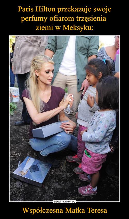 Paris Hilton przekazuje swoje perfumy ofiarom trzęsienia  ziemi w Meksyku: Współczesna Matka Teresa