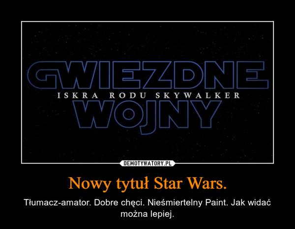 Nowy tytuł Star Wars. – Tłumacz-amator. Dobre chęci. Nieśmiertelny Paint. Jak widać można lepiej.