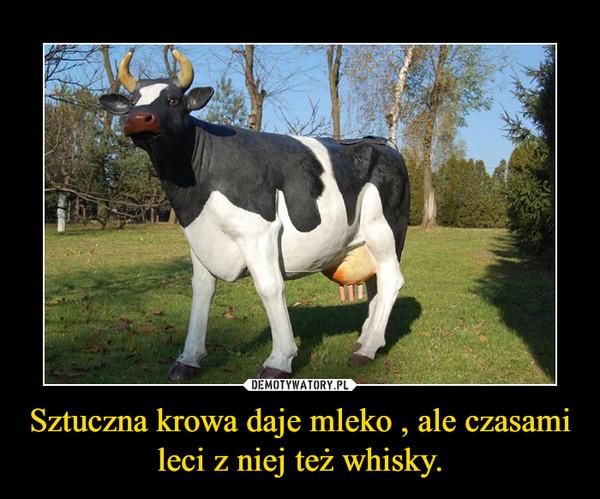 Sztuczna krowa daje mleko , ale czasami leci z niej też whisky. –