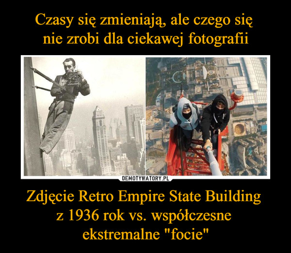 "Zdjęcie Retro Empire State Building z 1936 rok vs. współczesne ekstremalne ""focie"" –"