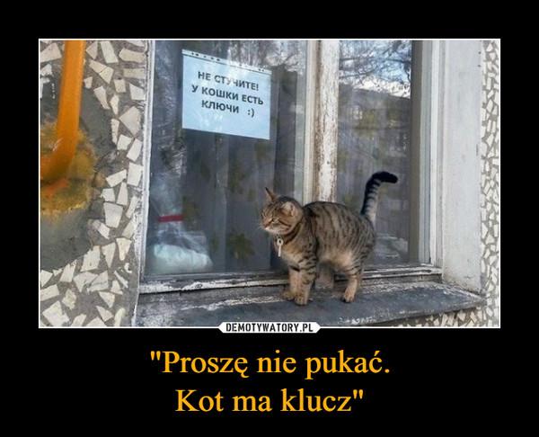 """""""Proszę nie pukać.Kot ma klucz"""" –"""