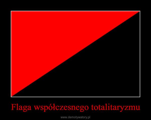 Flaga współczesnego totalitaryzmu –