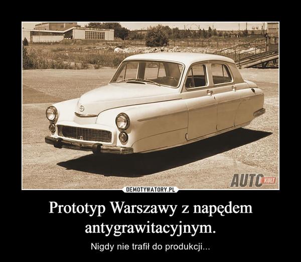 Prototyp Warszawy z napędem antygrawitacyjnym.