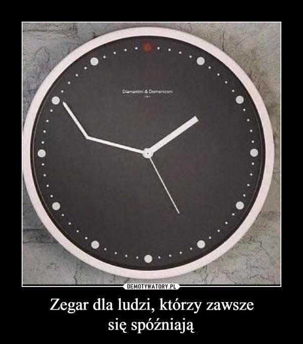 Zegar dla ludzi, którzy zawszesię spóźniają –