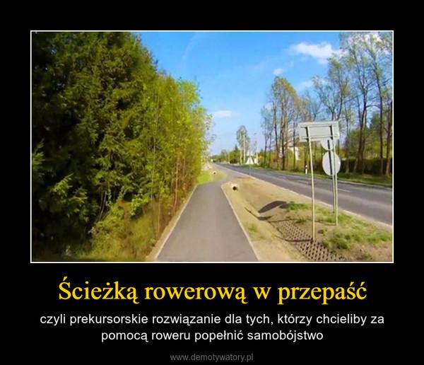 Ścieżką rowerową w przepaść – czyli prekursorskie rozwiązanie dla tych, którzy chcieliby za pomocą roweru popełnić samobójstwo