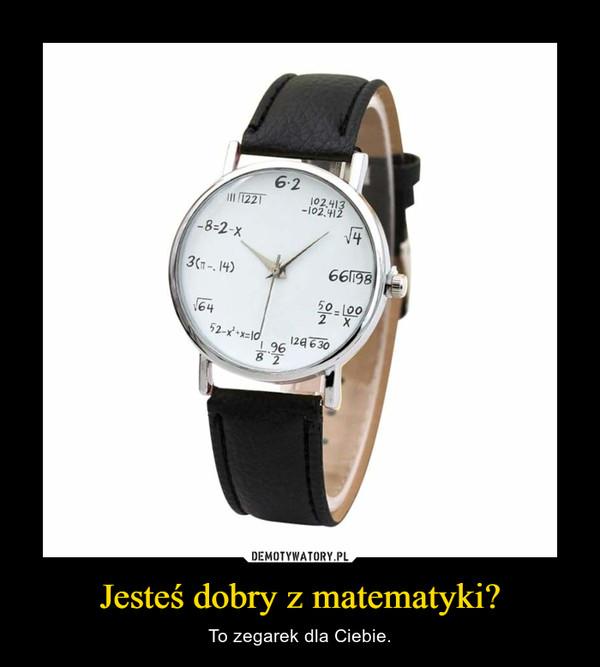 Jesteś dobry z matematyki? – To zegarek dla Ciebie.