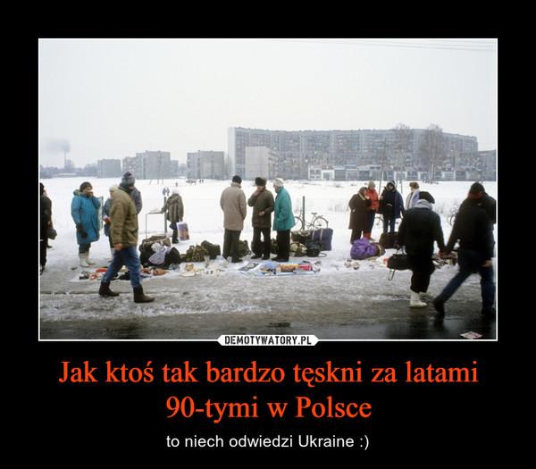 Jak ktoś tak bardzo tęskni za latami 90-tymi w Polsce – to niech odwiedzi Ukraine :)