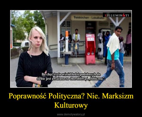 Poprawność Polityczna? Nie. Marksizm Kulturowy –