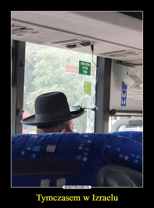 Tymczasem w Izraelu –
