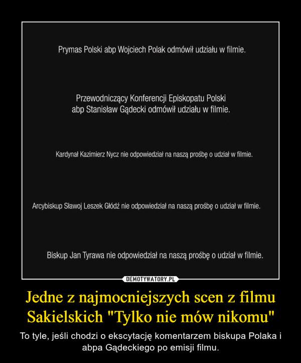 """Jedne z najmocniejszych scen z filmu Sakielskich """"Tylko nie mów nikomu"""" – To tyle, jeśli chodzi o ekscytację komentarzem biskupa Polaka i abpa Gądeckiego po emisji filmu."""