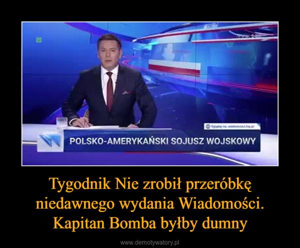 Tygodnik Nie zrobił przeróbkę niedawnego wydania Wiadomości. Kapitan Bomba byłby dumny –