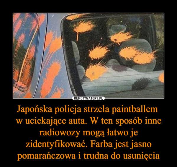 Japońska policja strzela paintballem w uciekające auta. W ten sposób inne radiowozy mogą łatwo je zidentyfikować. Farba jest jasno pomarańczowa i trudna do usunięcia –