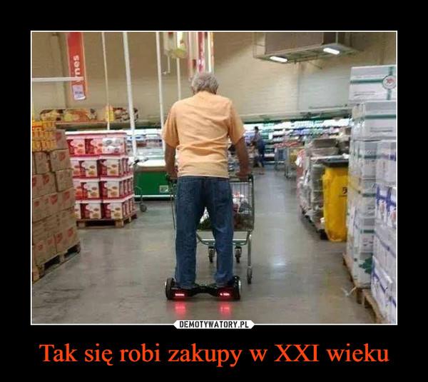 Tak się robi zakupy w XXI wieku –