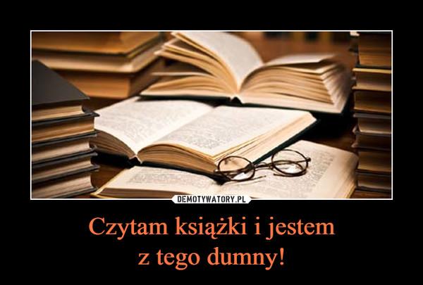Czytam książki i jestemz tego dumny! –