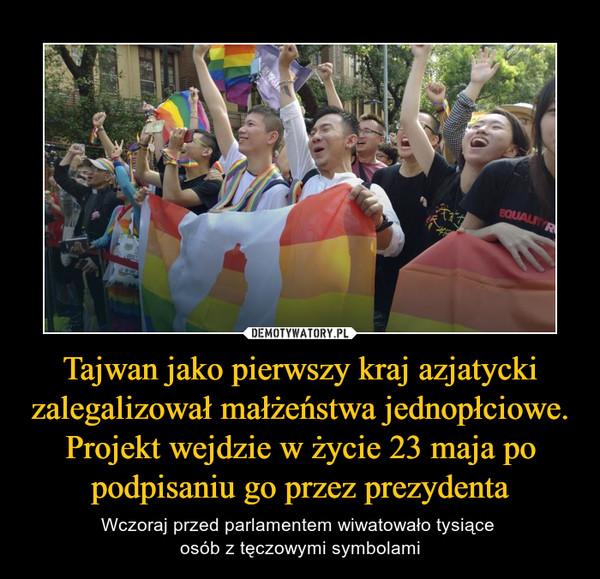 Tajwan jako pierwszy kraj azjatycki zalegalizował małżeństwa jednopłciowe. Projekt wejdzie w życie 23 maja po podpisaniu go przez prezydenta – Wczoraj przed parlamentem wiwatowało tysiące osób z tęczowymi symbolami