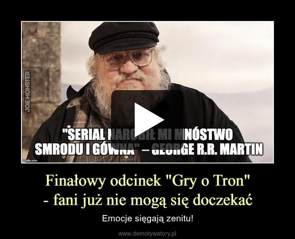 """Finałowy odcinek """"Gry o Tron""""- fani już nie mogą się doczekać – Emocje sięgają zenitu!"""