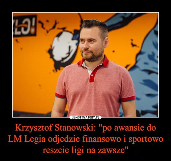 """Krzysztof Stanowski: """"po awansie do LM Legia odjedzie finansowo i sportowo reszcie ligi na zawsze"""" –"""