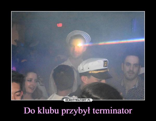Do klubu przybył terminator –