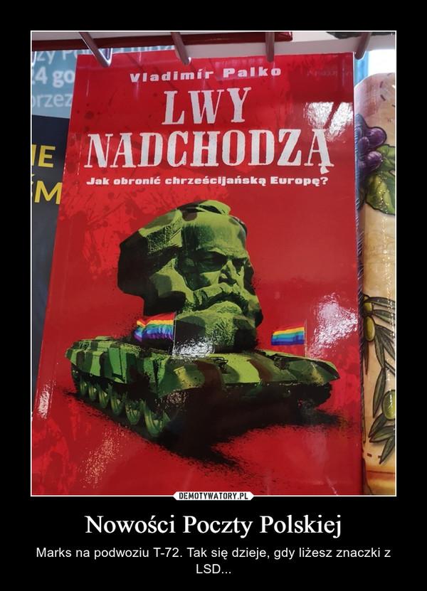 Nowości Poczty Polskiej – Marks na podwoziu T-72. Tak się dzieje, gdy liżesz znaczki z LSD...