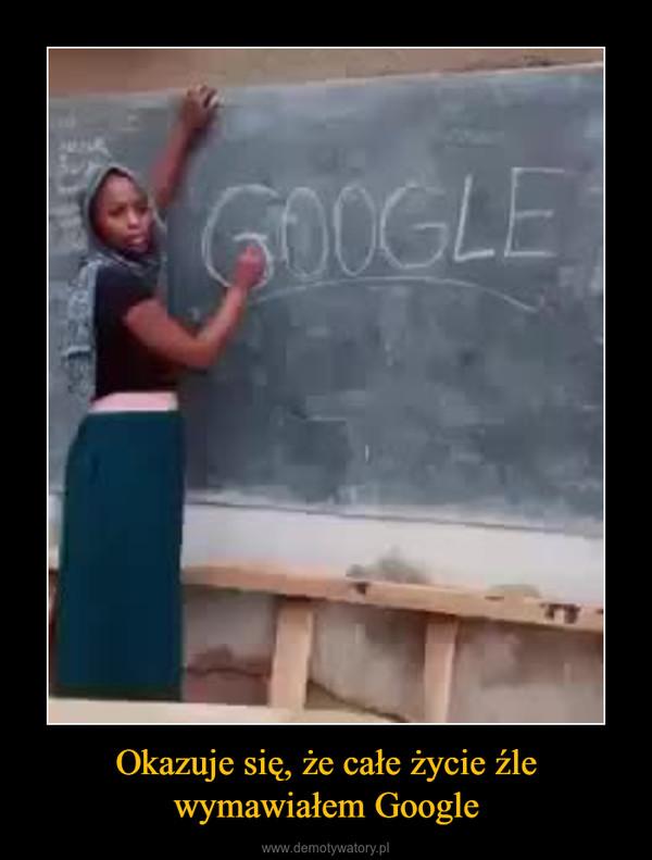 Okazuje się, że całe życie źle wymawiałem Google –
