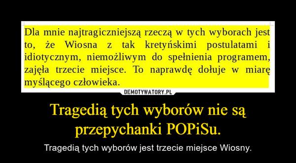 Tragedią tych wyborów nie są przepychanki POPiSu. – Tragedią tych wyborów jest trzecie miejsce Wiosny.