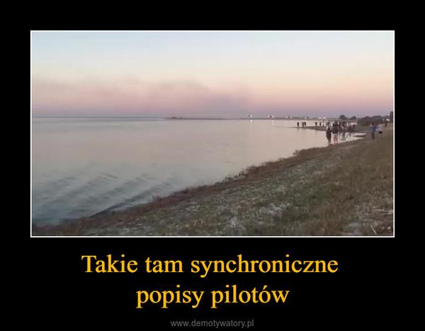 Takie tam synchroniczne popisy pilotów –