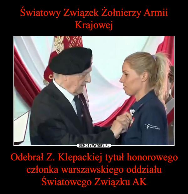 Odebrał Z. Klepackiej tytuł honorowego członka warszawskiego oddziału Światowego Związku AK –