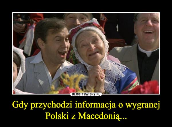 Gdy przychodzi informacja o wygranej Polski z Macedonią... –