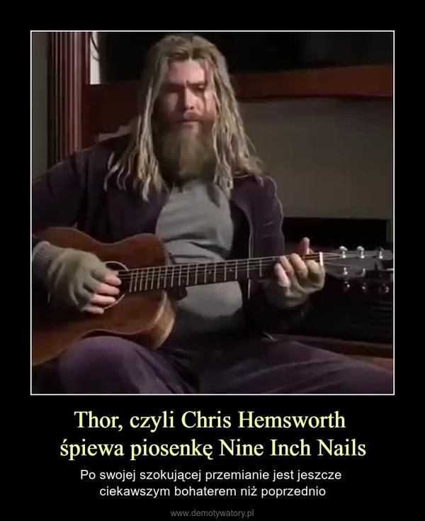 Thor, czyli Chris Hemsworth śpiewa piosenkę Nine Inch Nails – Po swojej szokującej przemianie jest jeszcze ciekawszym bohaterem niż poprzednio