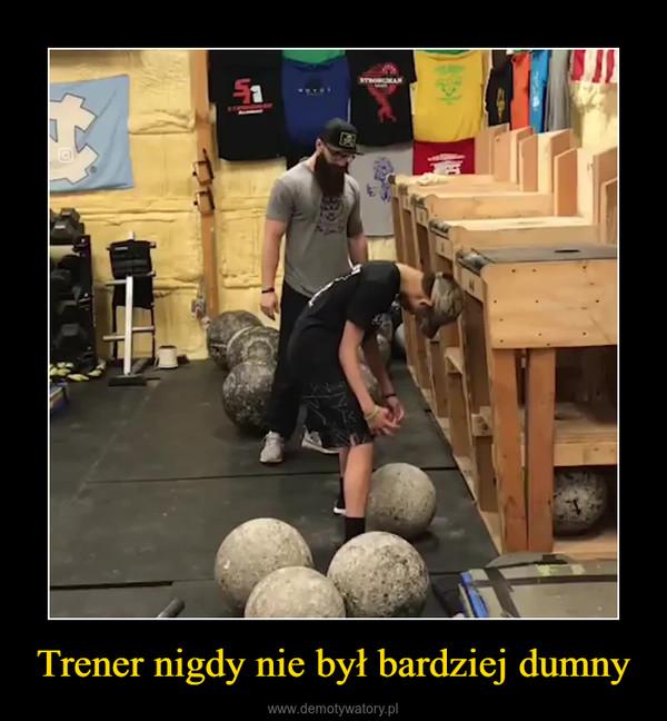 Trener nigdy nie był bardziej dumny –