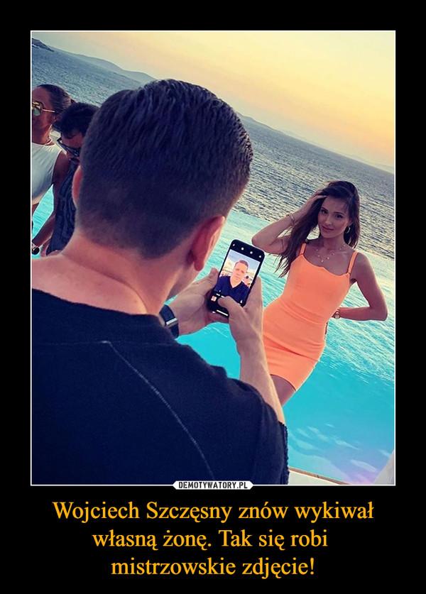 Wojciech Szczęsny znów wykiwał własną żonę. Tak się robi mistrzowskie zdjęcie! –