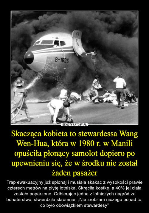 Skacząca kobieta to stewardessa Wang Wen-Hua, która w 1980 r. w Manili opuściła płonący samolot dopiero po upewnieniu się, że w środku nie został żaden pasażer