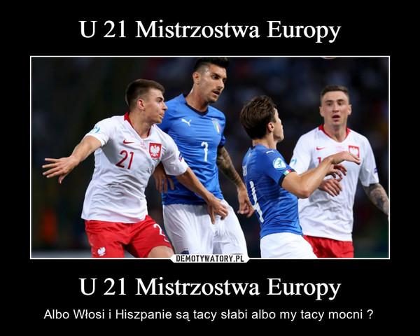 U 21 Mistrzostwa Europy – Albo Włosi i Hiszpanie są tacy słabi albo my tacy mocni