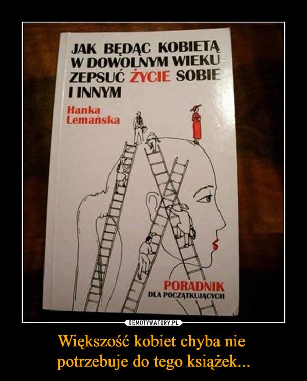 Większość kobiet chyba nie potrzebuje do tego książek... –