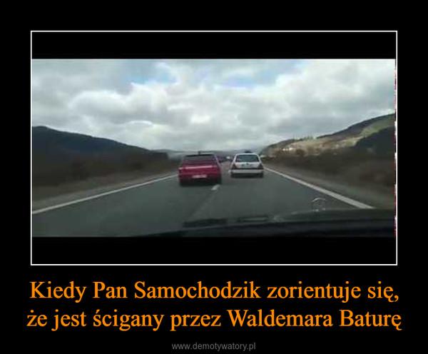Kiedy Pan Samochodzik zorientuje się, że jest ścigany przez Waldemara Baturę –