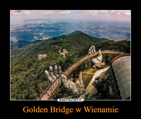 Golden Bridge w Wienamie –