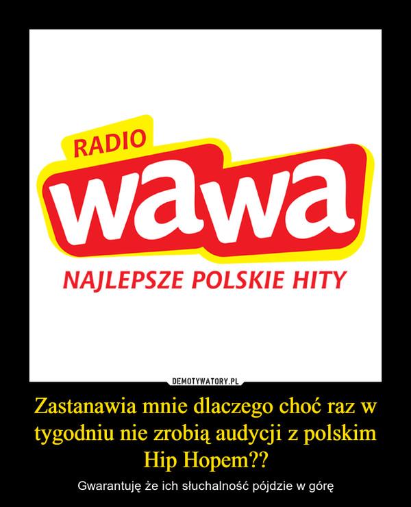 Zastanawia mnie dlaczego choć raz w tygodniu nie zrobią audycji z polskim Hip Hopem?? – Gwarantuję że ich słuchalność pójdzie w górę