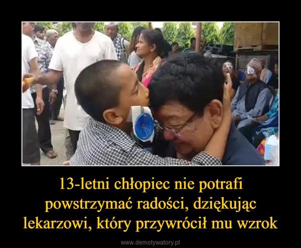 13-letni chłopiec nie potrafi powstrzymać radości, dziękując lekarzowi, który przywrócił mu wzrok –