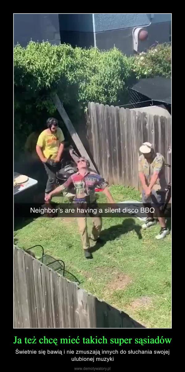 Ja też chcę mieć takich super sąsiadów – Świetnie się bawią i nie zmuszają innych do słuchania swojej ulubionej muzyki