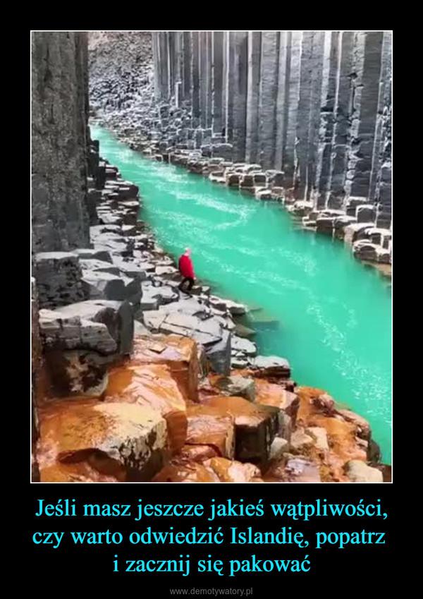 Jeśli masz jeszcze jakieś wątpliwości, czy warto odwiedzić Islandię, popatrz i zacznij się pakować –
