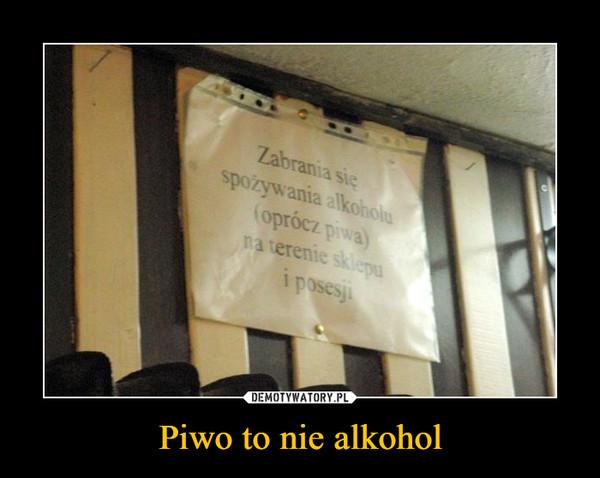Piwo to nie alkohol –