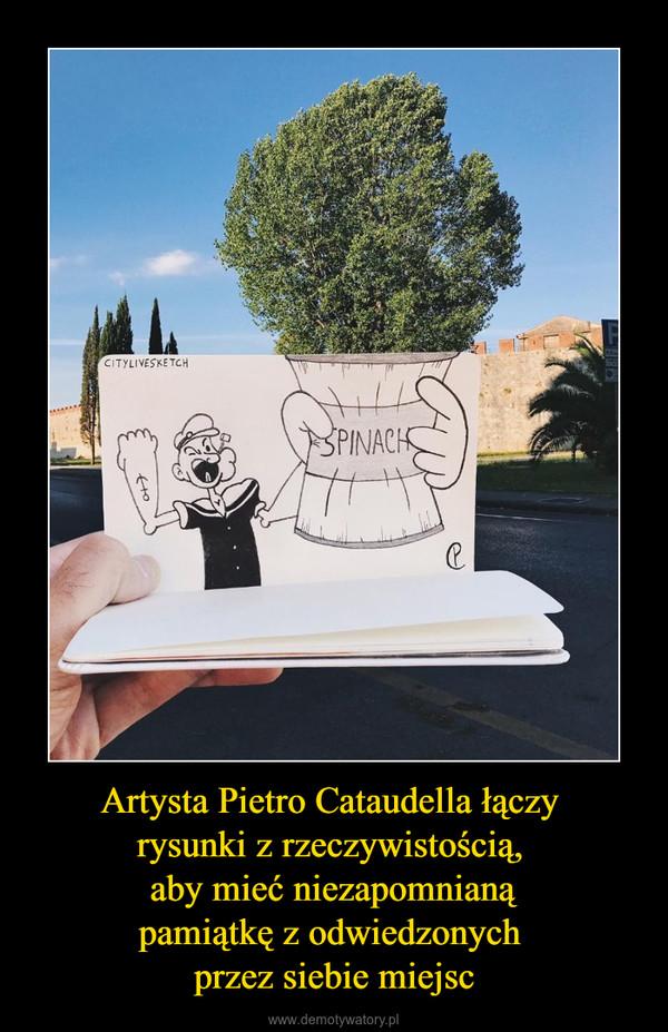 Artysta Pietro Cataudella łączy rysunki z rzeczywistością, aby mieć niezapomnianąpamiątkę z odwiedzonych przez siebie miejsc –