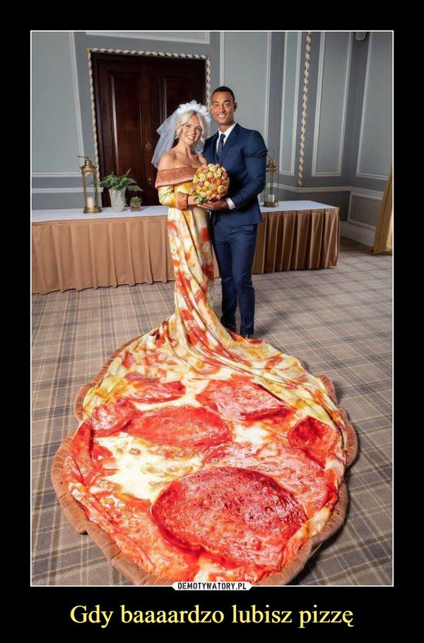 Gdy baaaardzo lubisz pizzę –