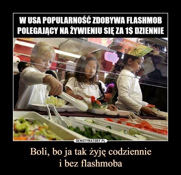 Boli, bo ja tak żyję codzienniei bez flashmoba –
