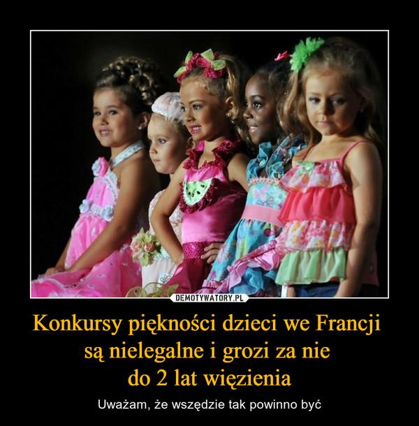 Konkursy piękności dzieci we Francji są nielegalne i grozi za nie do 2 lat więzienia – Uważam, że wszędzie tak powinno być