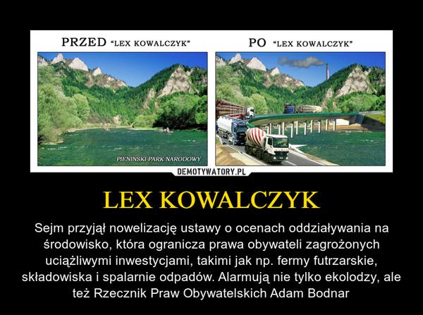 LEX KOWALCZYK – Sejm przyjął nowelizację ustawy o ocenach oddziaływania na środowisko, która ogranicza prawa obywateli zagrożonych uciążliwymi inwestycjami, takimi jak np. fermy futrzarskie, składowiska i spalarnie odpadów. Alarmują nie tylko ekolodzy, ale też Rzecznik Praw Obywatelskich Adam Bodnar