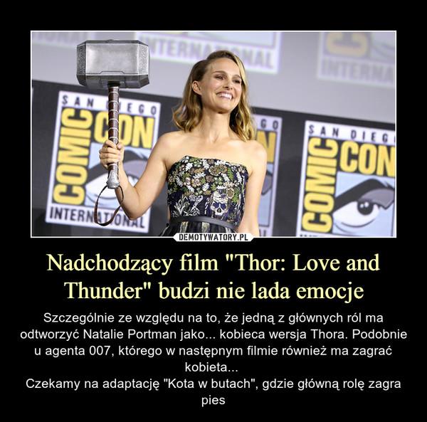 """Nadchodzący film """"Thor: Love and Thunder"""" budzi nie lada emocje – Szczególnie ze względu na to, że jedną z głównych ról ma odtworzyć Natalie Portman jako... kobieca wersja Thora. Podobnie u agenta 007, którego w następnym filmie również ma zagrać kobieta... Czekamy na adaptację """"Kota w butach"""", gdzie główną rolę zagra pies"""