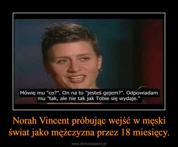 Norah Vincent próbując wejść w męski świat jako mężczyzna przez 18 miesięcy. –