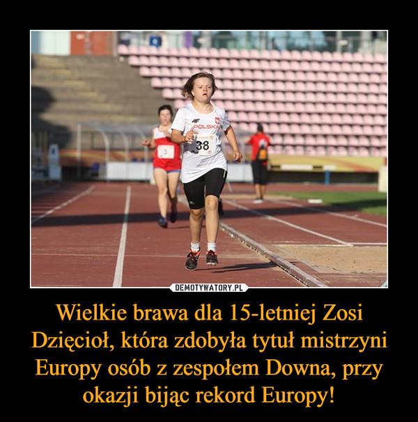 Wielkie brawa dla 15-letniej Zosi Dzięcioł, która zdobyła tytuł mistrzyni Europy osób z zespołem Downa, przy okazji bijąc rekord Europy! –